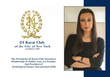 THE PRESTIGIOUS 24 KARAT CLUB ANNOUNCES MEMBERSHIP OF DEBBIE AZAR, CO-FOUNDER AND PRESIDENT OF GEMOLOGICAL SCIENCE  INTERNATIONAL (GSI)