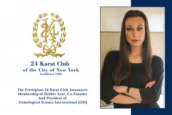 THE PRESTIGIOUS 24 KARAT CLUB ANNOUNCES MEMBERSHIP OF DEBBIE AZAR, CO-FOUNDER AND PRESIDENT OF GEMOLOGICAL SCIENCE  INTERNATIONAL (GSI) 1